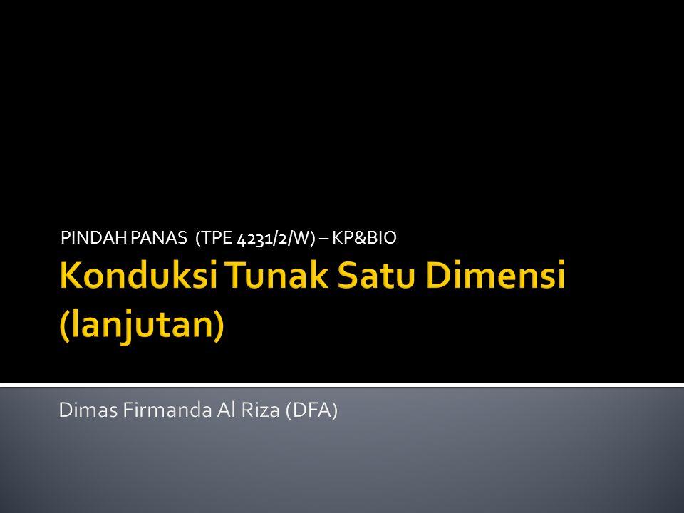 Konduksi Tunak Satu Dimensi (lanjutan) Dimas Firmanda Al Riza (DFA)