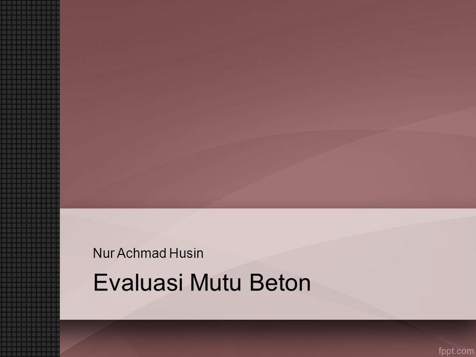 Nur Achmad Husin Evaluasi Mutu Beton