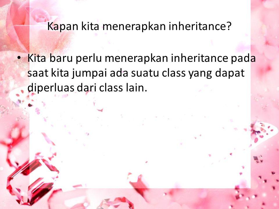Kapan kita menerapkan inheritance