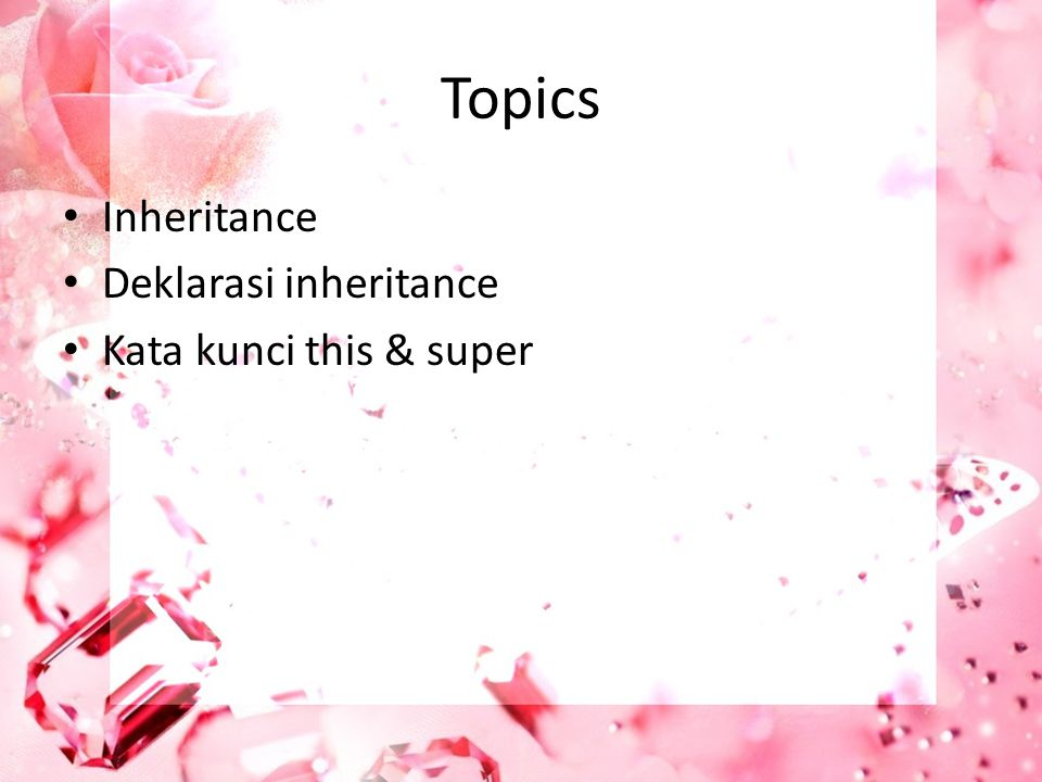 Topics Inheritance Deklarasi inheritance Kata kunci this & super