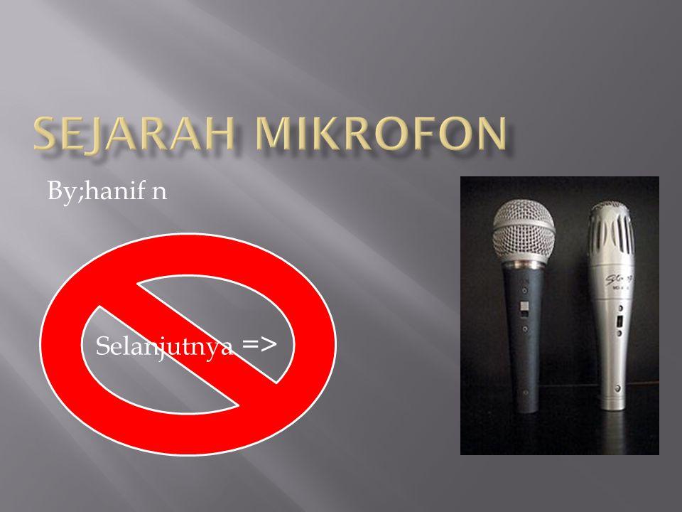 sejarah mikrofon By;hanif n Selanjutnya =>