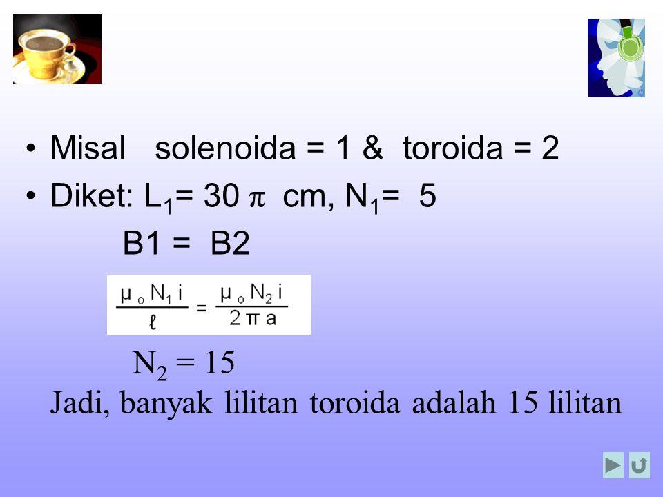 Misal solenoida = 1 & toroida = 2