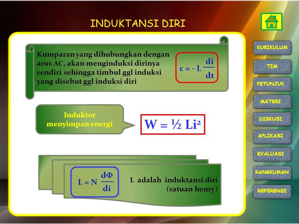 W = ½ Li2 INDUKTANSI DIRI di ε = - L dt dΦ L = N di