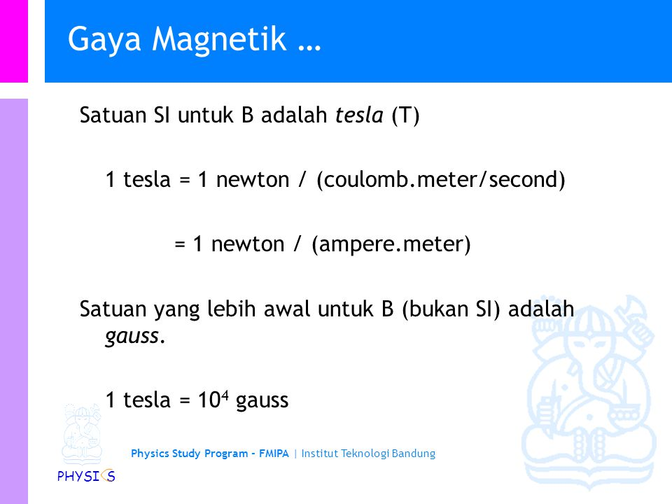 Gaya Magnetik … Satuan SI untuk B adalah tesla (T)