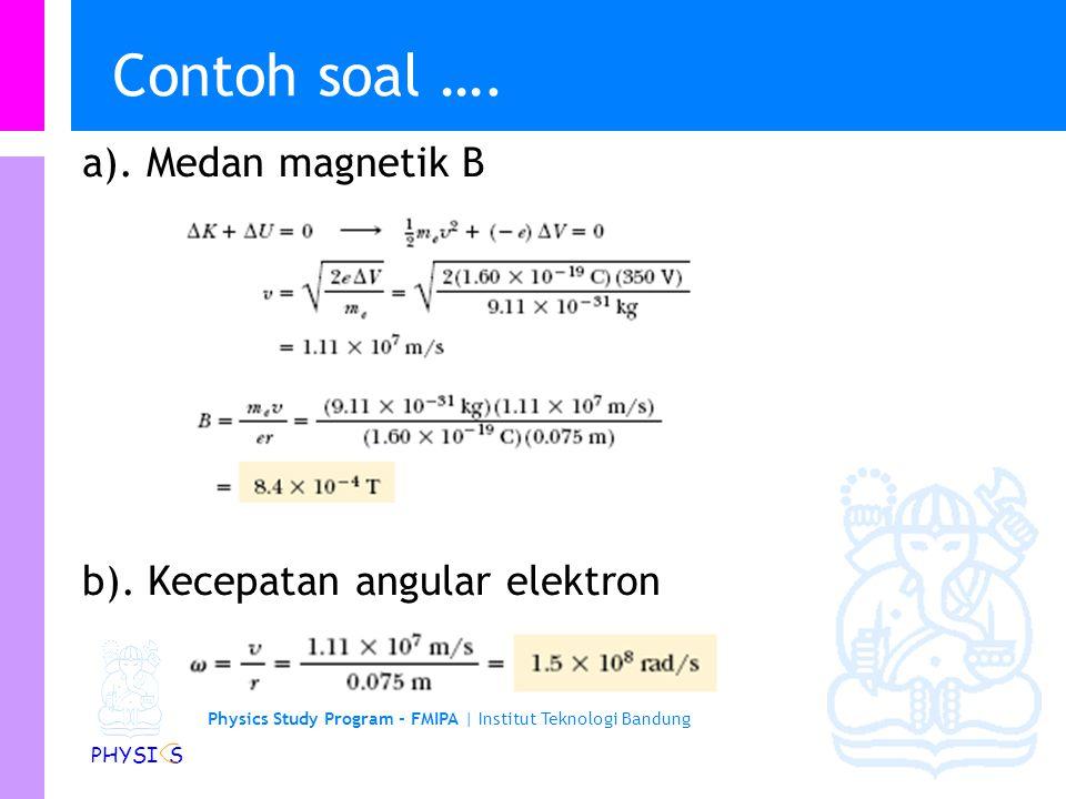 Contoh soal …. a). Medan magnetik B b). Kecepatan angular elektron