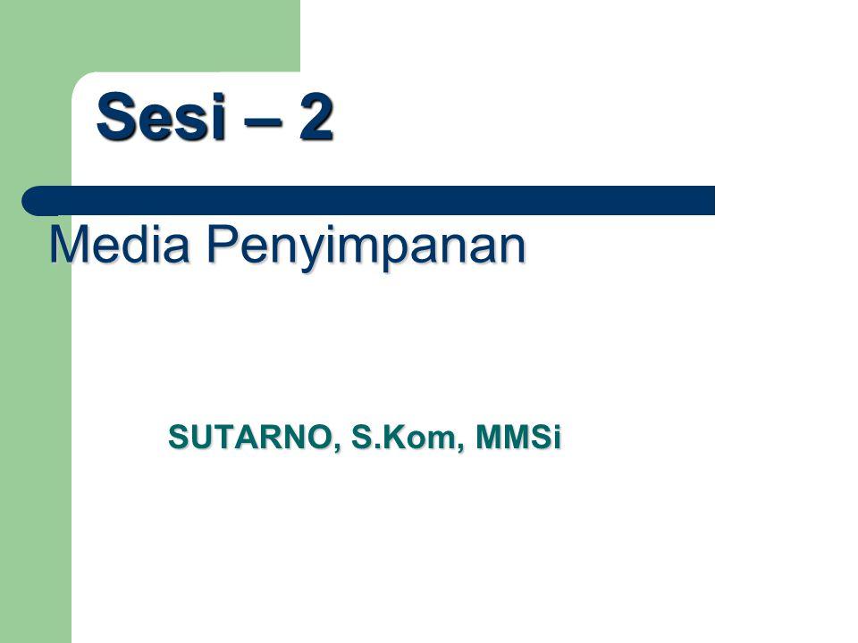 Sesi – 2 Media Penyimpanan SUTARNO, S.Kom, MMSi