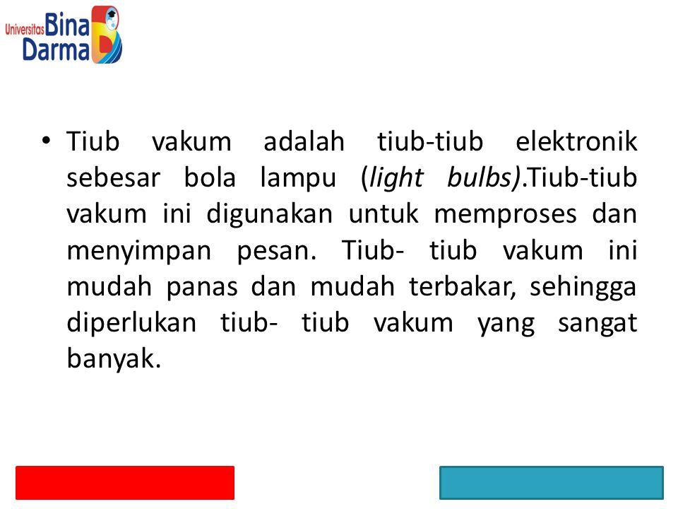 Tiub vakum adalah tiub-tiub elektronik sebesar bola lampu (light bulbs).Tiub-tiub vakum ini digunakan untuk memproses dan menyimpan pesan.