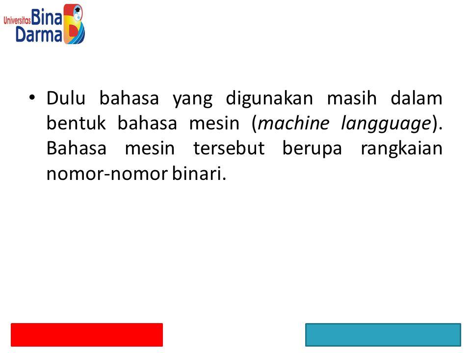 Dulu bahasa yang digunakan masih dalam bentuk bahasa mesin (machine langguage).
