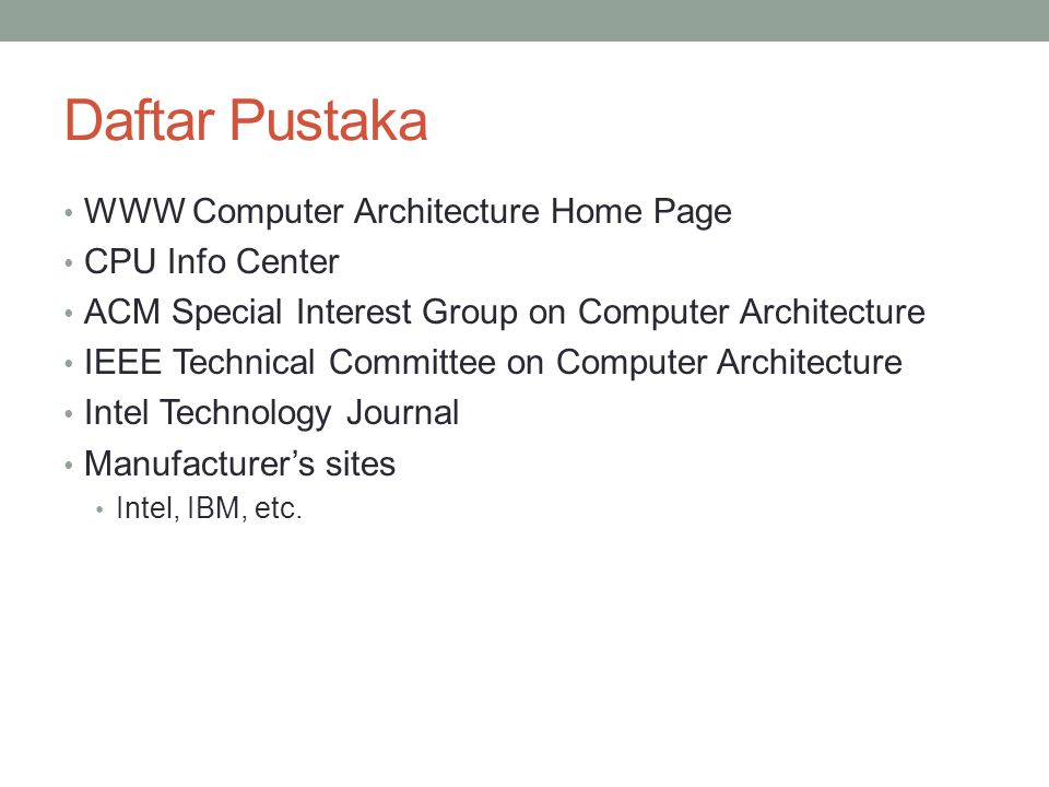Daftar Pustaka WWW Computer Architecture Home Page CPU Info Center