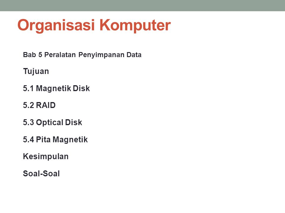 Organisasi Komputer Tujuan 5.1 Magnetik Disk 5.2 RAID 5.3 Optical Disk
