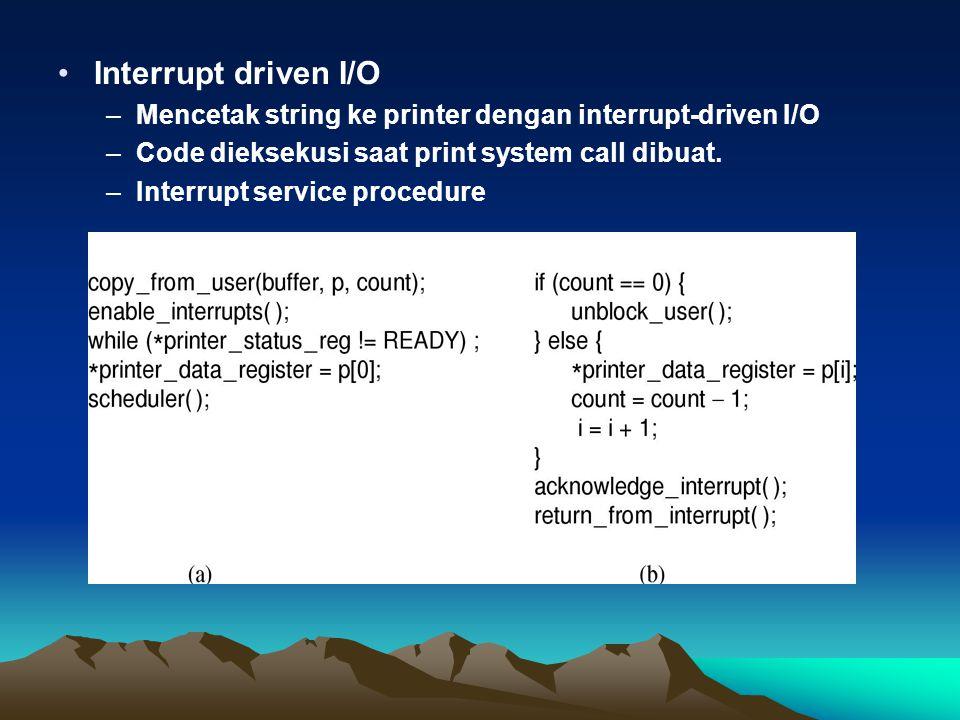 Interrupt driven I/O Mencetak string ke printer dengan interrupt-driven I/O. Code dieksekusi saat print system call dibuat.