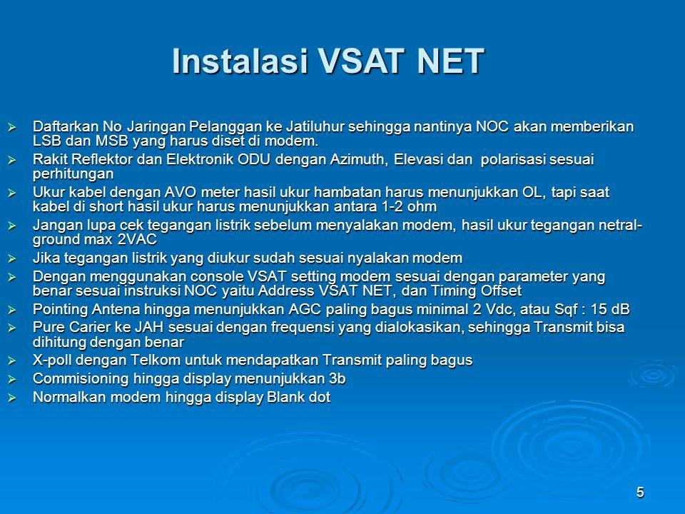 Instalasi VSAT NET Daftarkan No Jaringan Pelanggan ke Jatiluhur sehingga nantinya NOC akan memberikan LSB dan MSB yang harus diset di modem.