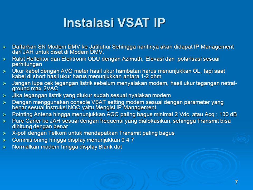 Instalasi VSAT IP Daftarkan SN Modem DMV ke Jatiluhur Sehingga nantinya akan didapat IP Management dari JAH untuk diset di Modem DMV.