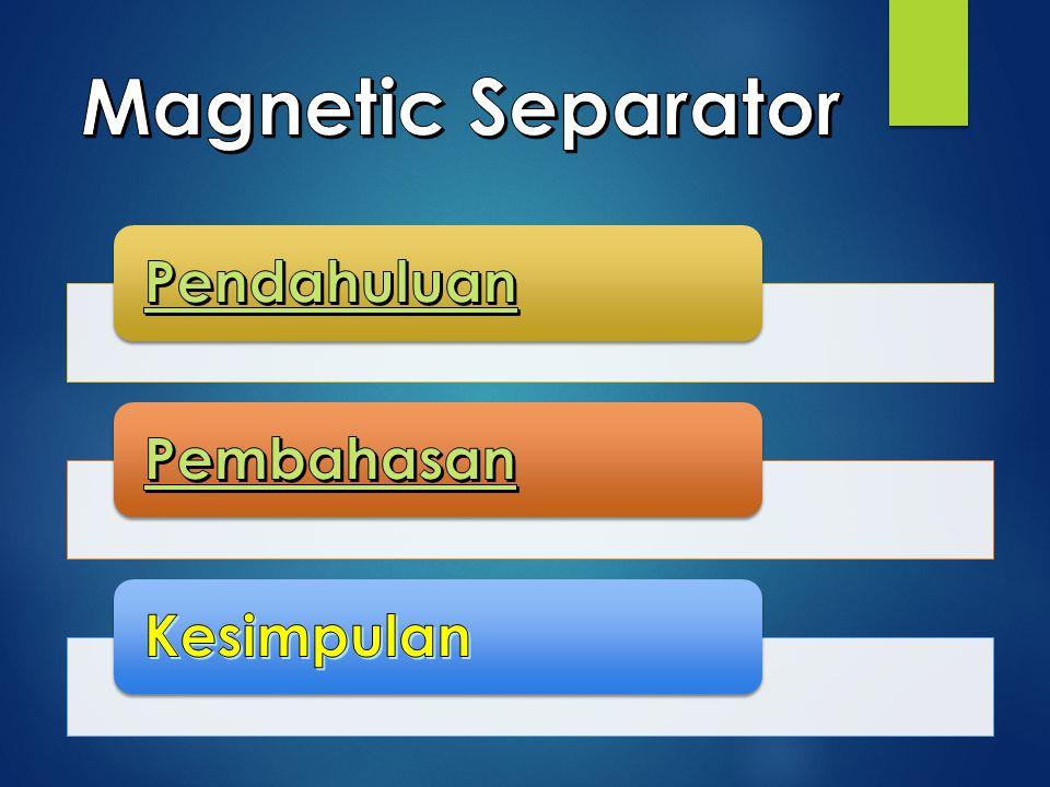 Magnetic Separator Pendahuluan Pembahasan Kesimpulan