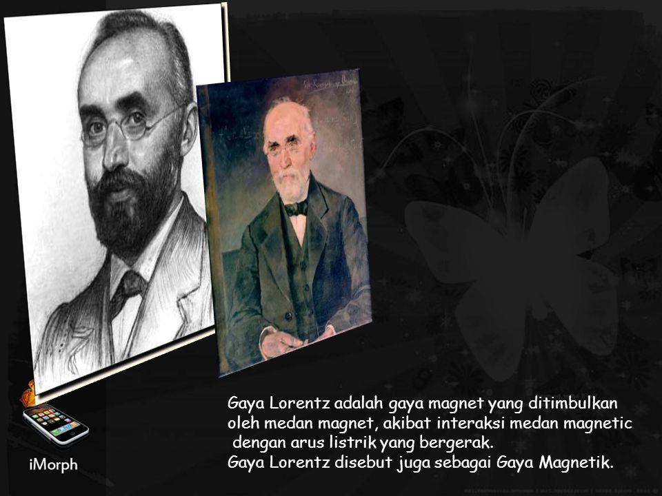 Gaya Lorentz adalah gaya magnet yang ditimbulkan