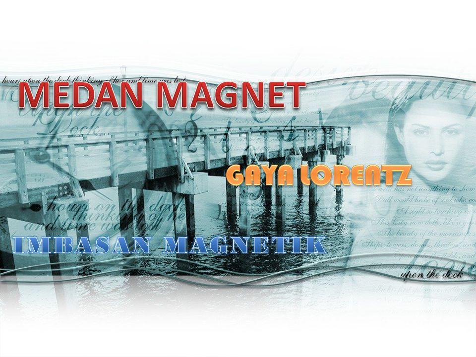 MEDAN MAGNET GAYA LORENTZ IMBASAN MAGNETIK