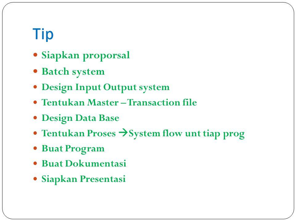 Tip Siapkan proporsal Batch system Design Input Output system