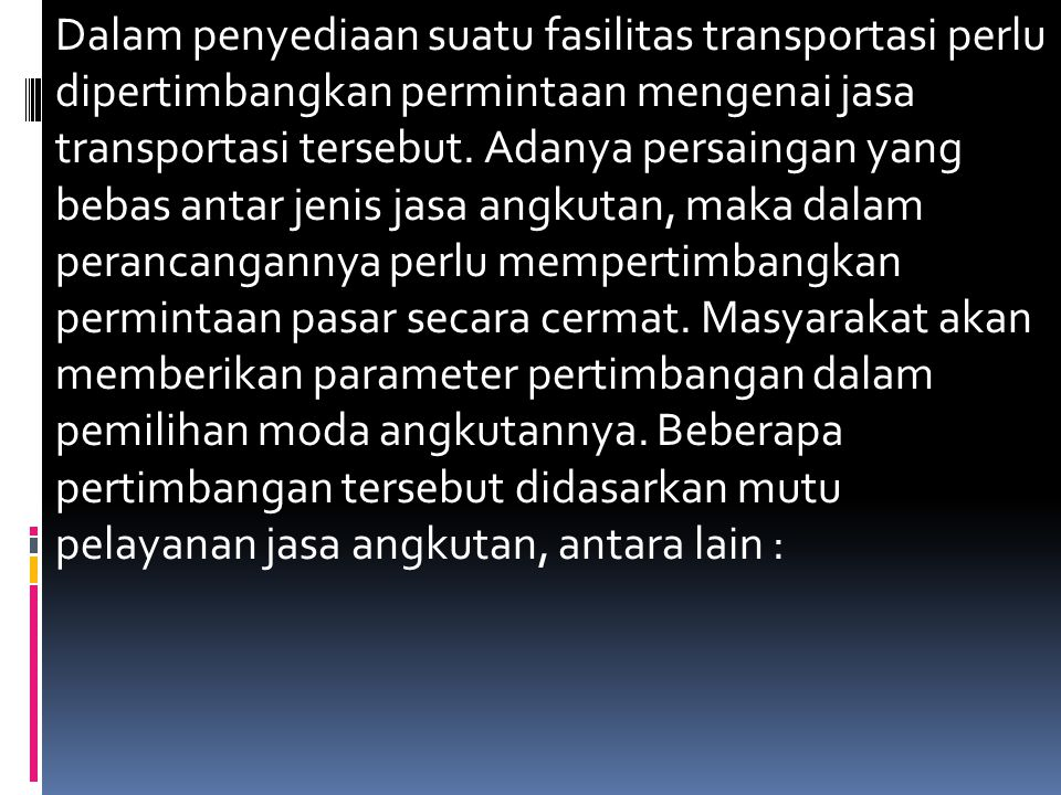 Dalam penyediaan suatu fasilitas transportasi perlu dipertimbangkan permintaan mengenai jasa transportasi tersebut.