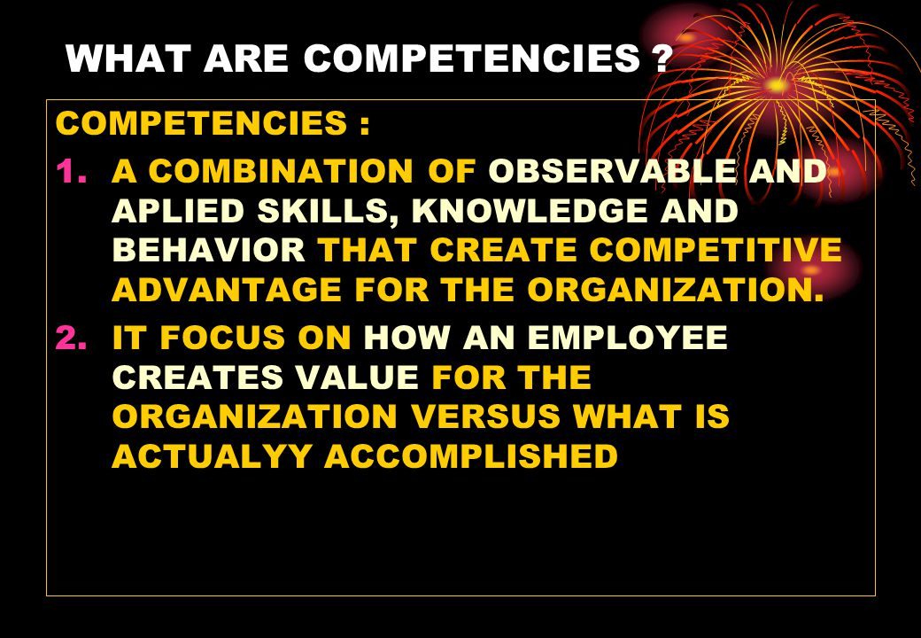 WHAT ARE COMPETENCIES COMPETENCIES :