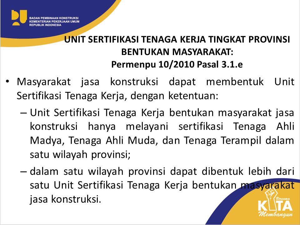 UNIT SERTIFIKASI TENAGA KERJA TINGKAT PROVINSI BENTUKAN MASYARAKAT: Permenpu 10/2010 Pasal 3.1.e