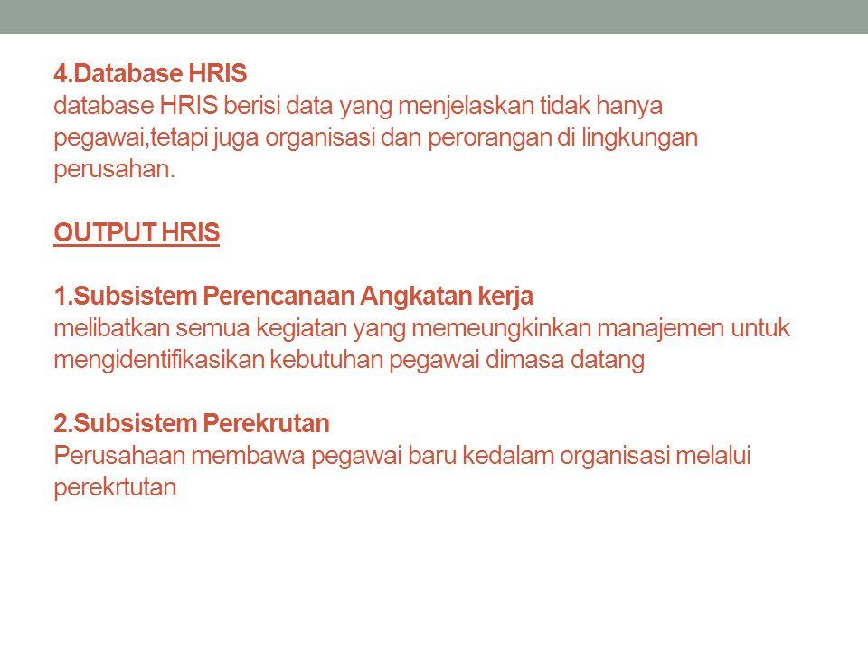 4.Database HRIS database HRIS berisi data yang menjelaskan tidak hanya pegawai,tetapi juga organisasi dan perorangan di lingkungan perusahan.