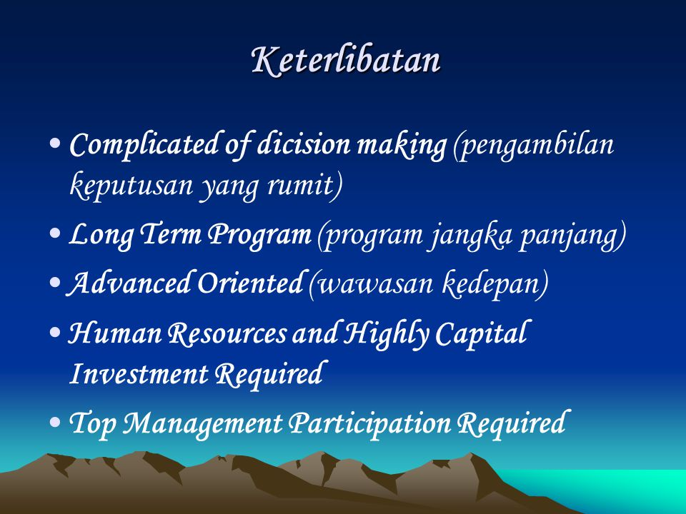 Keterlibatan Complicated of dicision making (pengambilan keputusan yang rumit) Long Term Program (program jangka panjang)