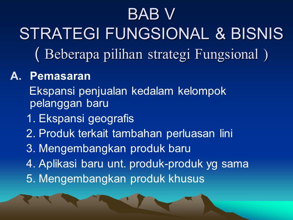 BAB V STRATEGI FUNGSIONAL & BISNIS ( Beberapa pilihan strategi Fungsional )