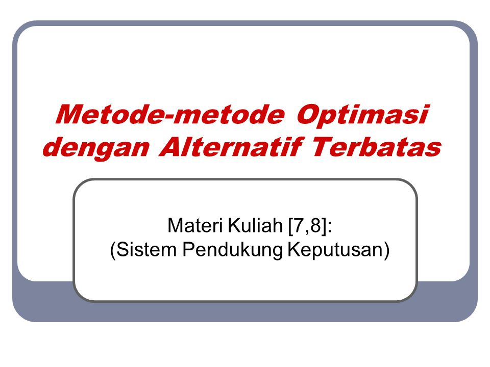 Metode-metode Optimasi dengan Alternatif Terbatas