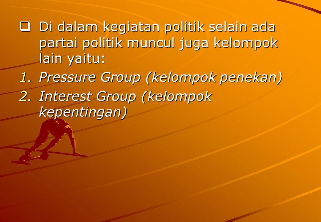 Di dalam kegiatan politik selain ada partai politik muncul juga kelompok lain yaitu:
