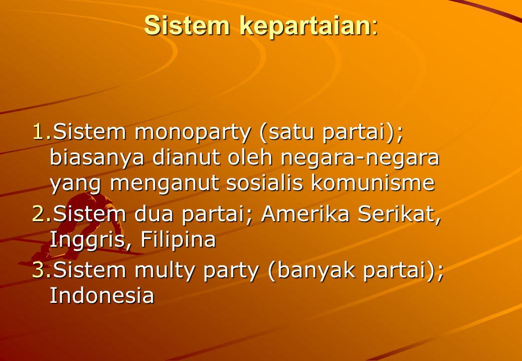 Sistem kepartaian: Sistem monoparty (satu partai); biasanya dianut oleh negara-negara yang menganut sosialis komunisme.