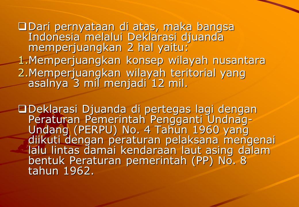 Dari pernyataan di atas, maka bangsa Indonesia melalui Deklarasi djuanda memperjuangkan 2 hal yaitu: