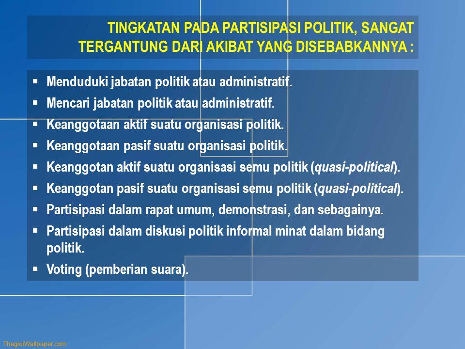 TINGKATAN PADA PARTISIPASI POLITIK, SANGAT TERGANTUNG DARI AKIBAT YANG DISEBABKANNYA :