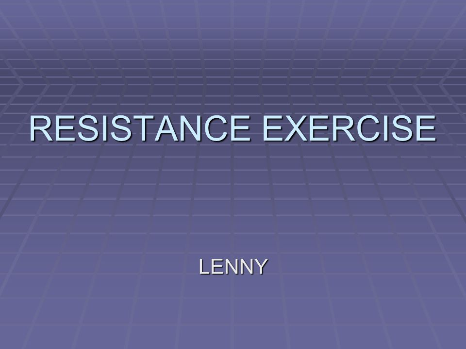RESISTANCE EXERCISE LENNY