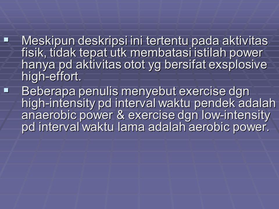 Meskipun deskripsi ini tertentu pada aktivitas fisik, tidak tepat utk membatasi istilah power hanya pd aktivitas otot yg bersifat exsplosive high-effort.