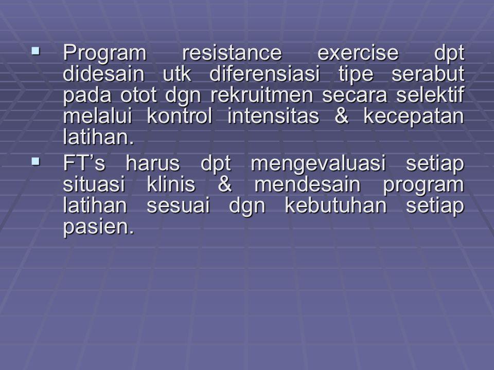 Program resistance exercise dpt didesain utk diferensiasi tipe serabut pada otot dgn rekruitmen secara selektif melalui kontrol intensitas & kecepatan latihan.