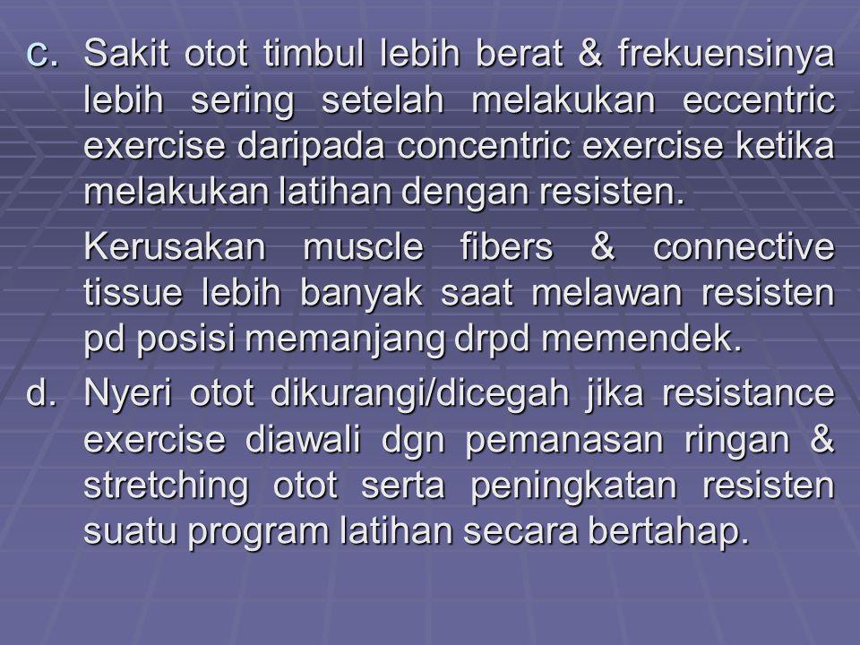 Sakit otot timbul lebih berat & frekuensinya lebih sering setelah melakukan eccentric exercise daripada concentric exercise ketika melakukan latihan dengan resisten.