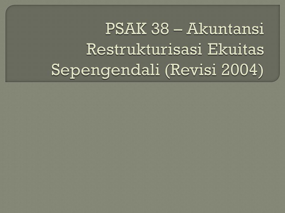 PSAK 38 – Akuntansi Restrukturisasi Ekuitas Sepengendali (Revisi 2004)