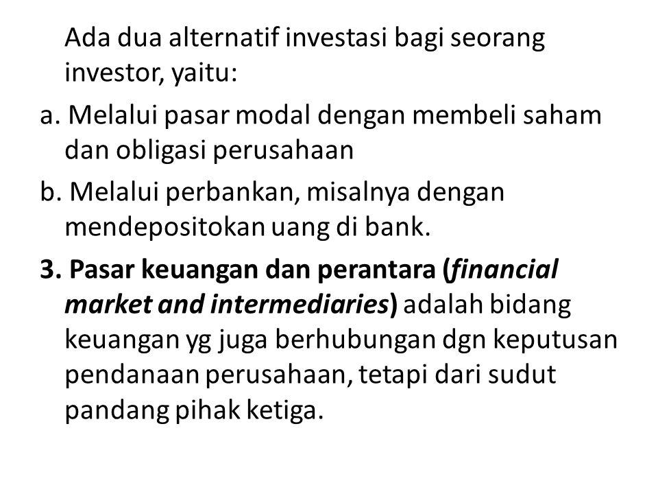 Ada dua alternatif investasi bagi seorang investor, yaitu: a