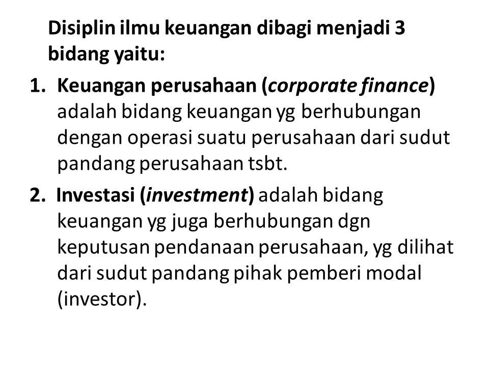 Disiplin ilmu keuangan dibagi menjadi 3 bidang yaitu: