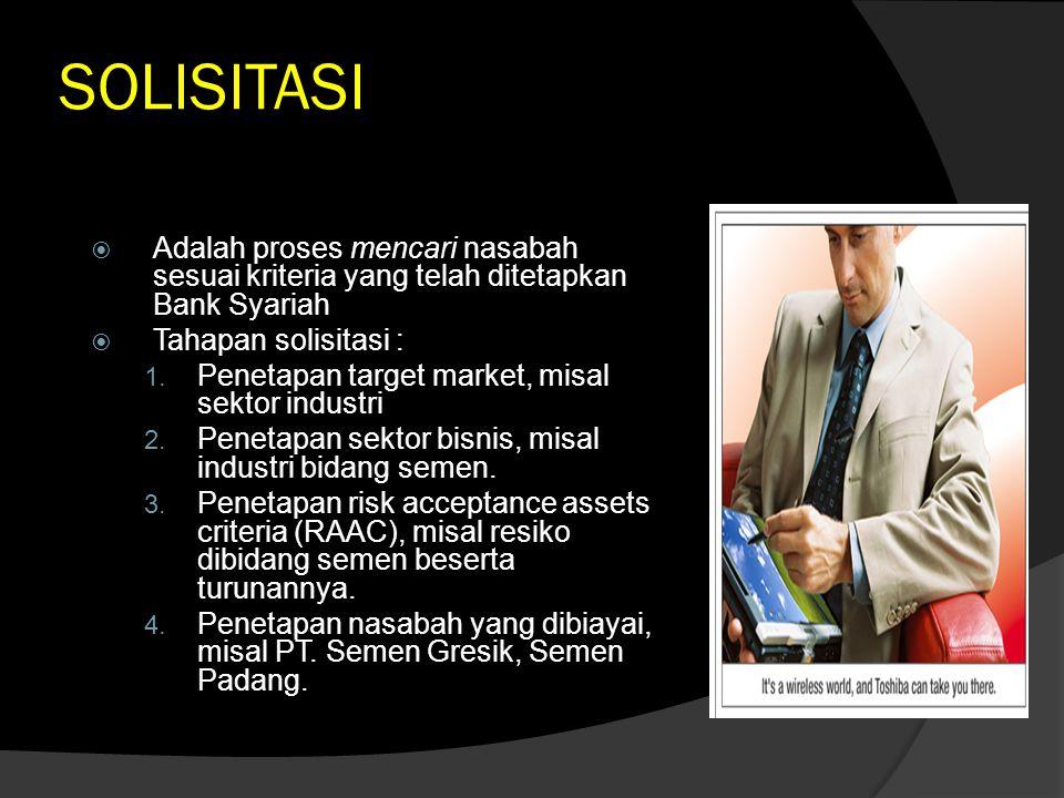 SOLISITASI Adalah proses mencari nasabah sesuai kriteria yang telah ditetapkan Bank Syariah. Tahapan solisitasi :