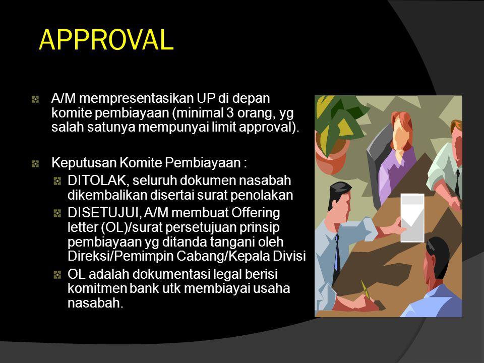 APPROVAL A/M mempresentasikan UP di depan komite pembiayaan (minimal 3 orang, yg salah satunya mempunyai limit approval).