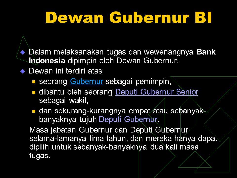 Dewan Gubernur BI Dalam melaksanakan tugas dan wewenangnya Bank Indonesia dipimpin oleh Dewan Gubernur.