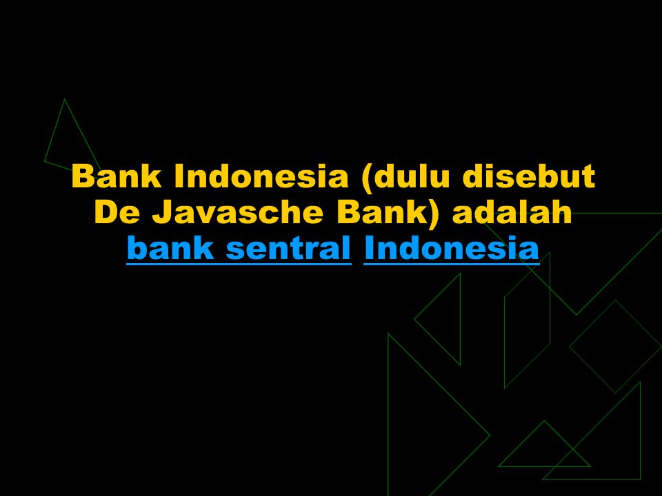 Bank Indonesia (dulu disebut De Javasche Bank) adalah bank sentral Indonesia