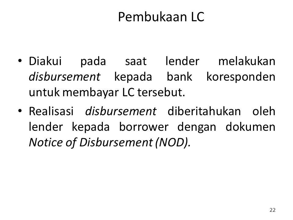 Pembukaan LC Diakui pada saat lender melakukan disbursement kepada bank koresponden untuk membayar LC tersebut.