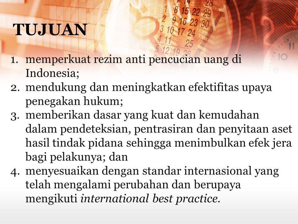 TUJUAN memperkuat rezim anti pencucian uang di Indonesia;