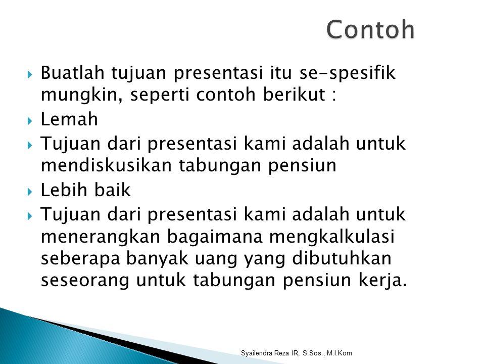 Contoh Buatlah tujuan presentasi itu se-spesifik mungkin, seperti contoh berikut : Lemah.