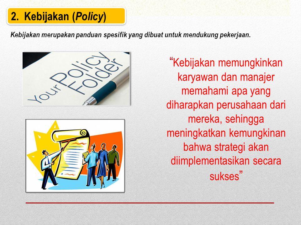 2. Kebijakan (Policy) Kebijakan merupakan panduan spesifik yang dibuat untuk mendukung pekerjaan.