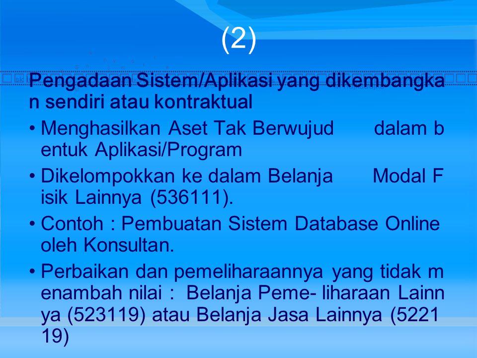 (2) Pengadaan Sistem/Aplikasi yang dikembangkan sendiri atau kontraktual. Menghasilkan Aset Tak Berwujud dalam bentuk Aplikasi/Program.