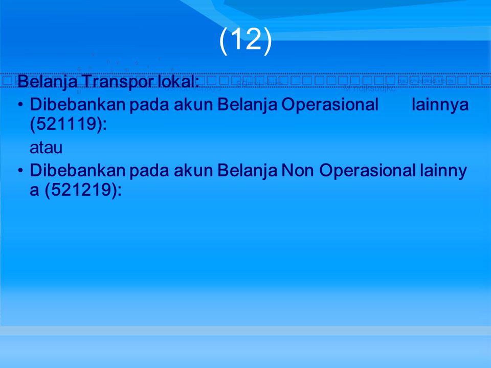 (12) Belanja Transpor lokal: