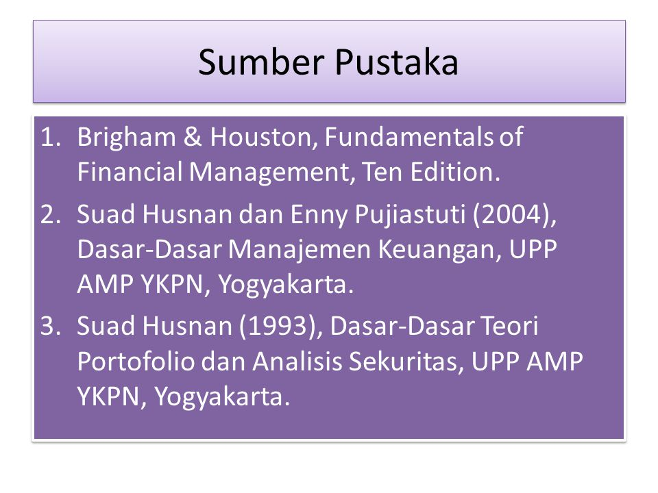 Sumber Pustaka Brigham & Houston, Fundamentals of Financial Management, Ten Edition.